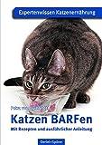 Katzen BARFen: Mit Rezepten und ausführlicher Anleitung: Mit Rezepten und ausfhrlicher Anleitung