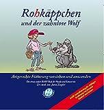 Rohkäppchen und der zahnlose Wolf: B.A.R.F. - Artgerechte Fütterung verstehen und anwenden. Das...
